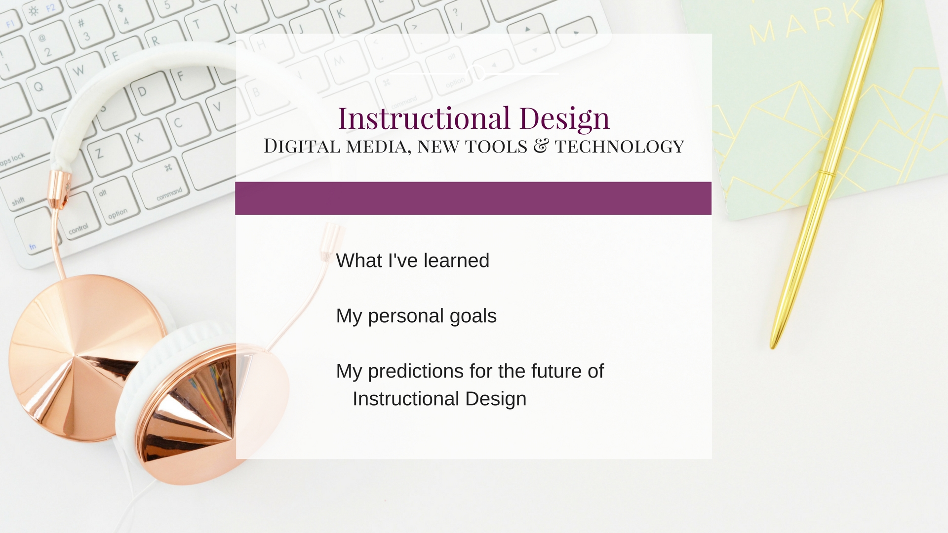 My Approach to Applying Learning Theories to Instructional Design